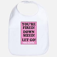 PINK SLIPPED - FIRED - DOWNSIZED - LET GO! - Bib