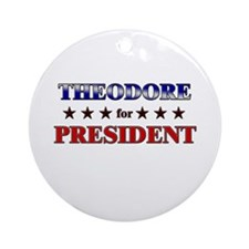 THEODORE for president Ornament (Round)