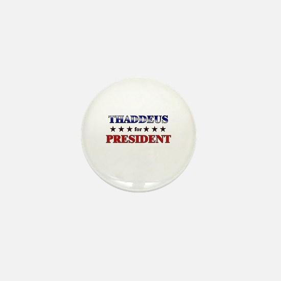 THADDEUS for president Mini Button