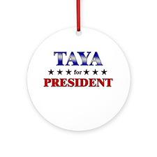 TAYA for president Ornament (Round)