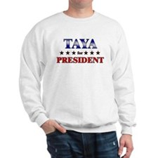 TAYA for president Sweatshirt