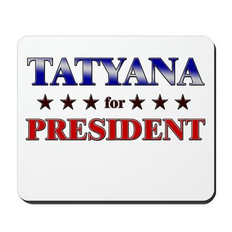 TATYANA for president Mousepad