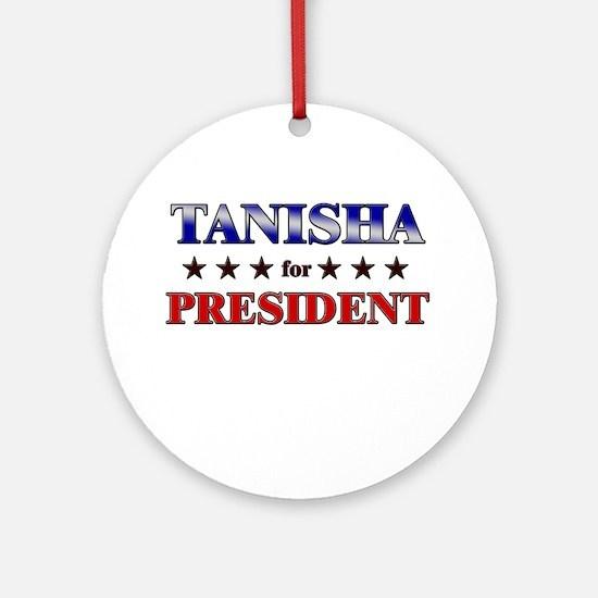 TANISHA for president Ornament (Round)
