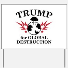 Trump For Global Destruction Yard Sign