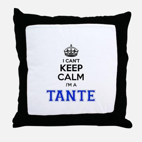 I can't keep calm Im TANTE Throw Pillow