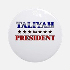 TALIYAH for president Ornament (Round)