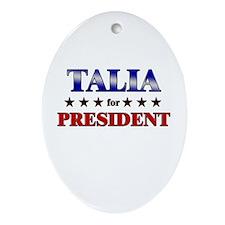TALIA for president Oval Ornament