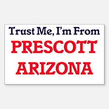 Trust Me, I'm from Prescott Arizona Decal
