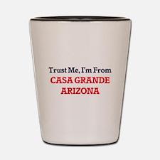 Trust Me, I'm from Casa Grande Arizona Shot Glass