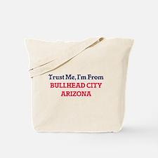 Trust Me, I'm from Bullhead City Arizona Tote Bag