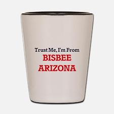 Trust Me, I'm from Bisbee Arizona Shot Glass