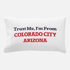 Trust Me, I'm from Colorado City Arizo Pillow Case