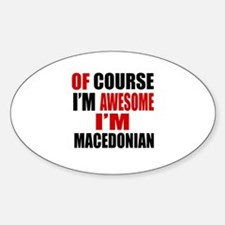 Of Course I Am Macedonian Sticker (Oval)