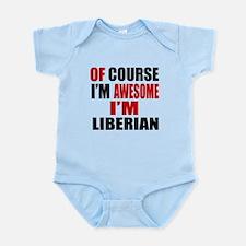 Of Course I Am Liberian Infant Bodysuit