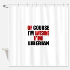 Of Course I Am Liberian Shower Curtain