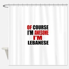 Of Course I Am Lebanese Shower Curtain