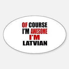 Of Course I Am Latvian Sticker (Oval)