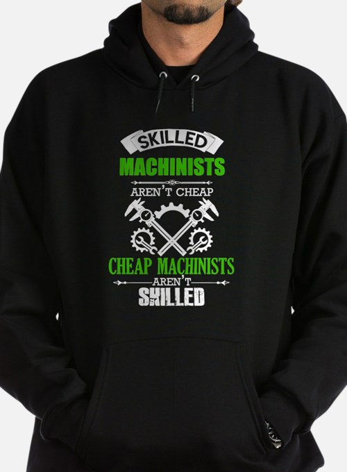 Skilled Machinists Aren't Cheap Hoodie