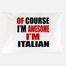 Of Course I Am Italian Pillow Case