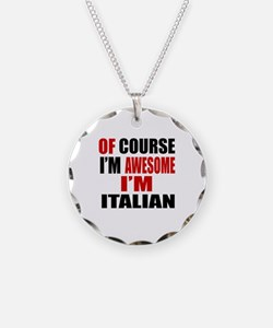 Of Course I Am Italian Necklace