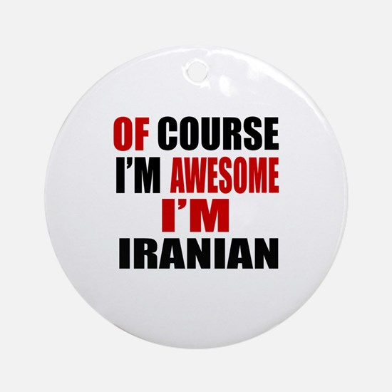 Of Course I Am Iranian Round Ornament