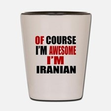 Of Course I Am Iranian Shot Glass