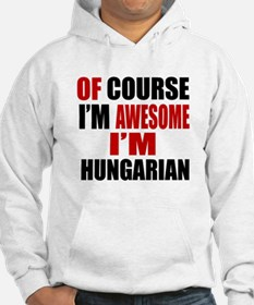 Of Course I Am Hungarian Hoodie
