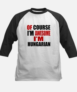 Of Course I Am Hungarian Tee
