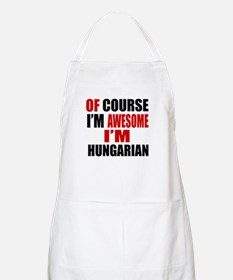 Of Course I Am Hungarian Apron