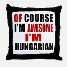 Of Course I Am Hungarian Throw Pillow