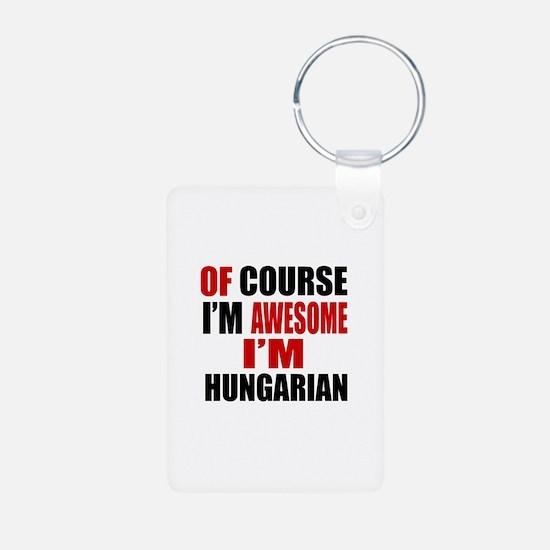 Of Course I Am Hungarian Aluminum Photo Keychain