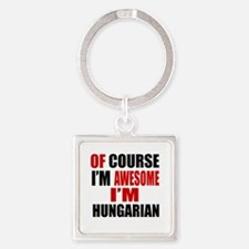 Of Course I Am Hungarian Square Keychain