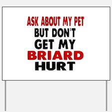 Don't Get My Briard Hurt Yard Sign