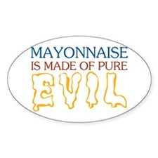 Mayonnaise Made of Pure Evil Oval Decal