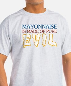 Mayonnaise Made of Pure Evil T-Shirt