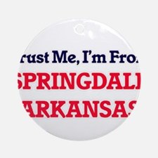 Trust Me, I'm from Springdale Arkan Round Ornament