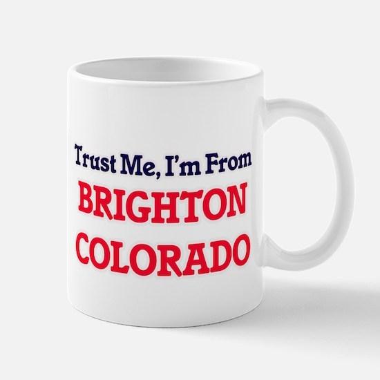 Trust Me, I'm from Brighton Colorado Mugs