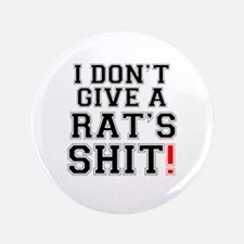 """I DONT GIVE A RATS SHIT 3.5"""" Button (100 pack)"""