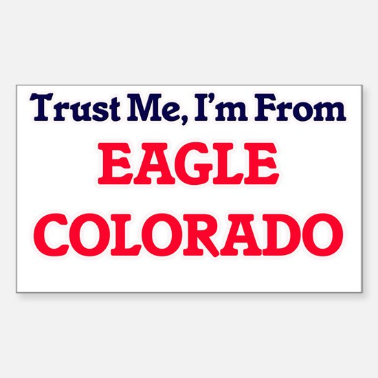 Trust Me, I'm from Eagle Colorado Decal