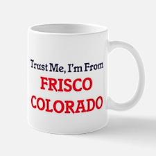 Trust Me, I'm from Frisco Colorado Mugs