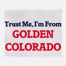 Trust Me, I'm from Golden Colorado Throw Blanket