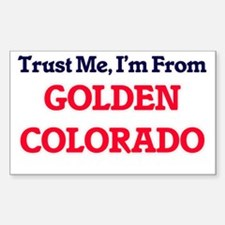 Trust Me, I'm from Golden Colorado Decal
