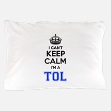 I can't keep calm Im TOL Pillow Case