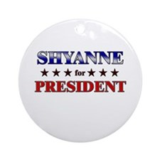 SHYANNE for president Ornament (Round)