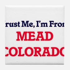 Trust Me, I'm from Mead Colorado Tile Coaster