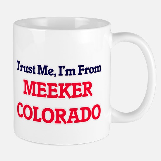 Trust Me, I'm from Meeker Colorado Mugs
