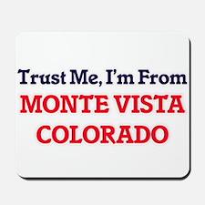 Trust Me, I'm from Monte Vista Colorado Mousepad