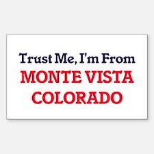 Trust Me, I'm from Monte Vista Colorado Decal