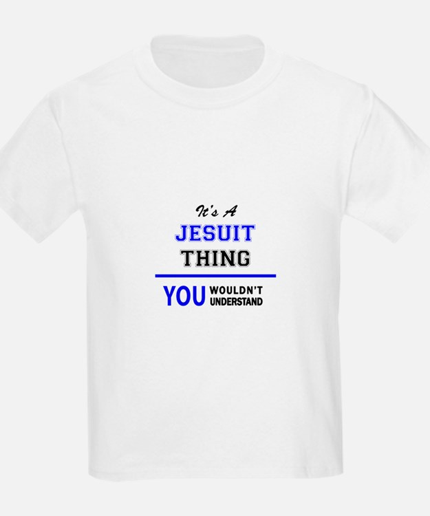 It's a JESUIT thing, you wouldn't understa T-Shirt