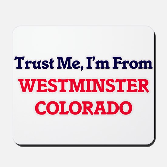 Trust Me, I'm from Westminster Colorado Mousepad